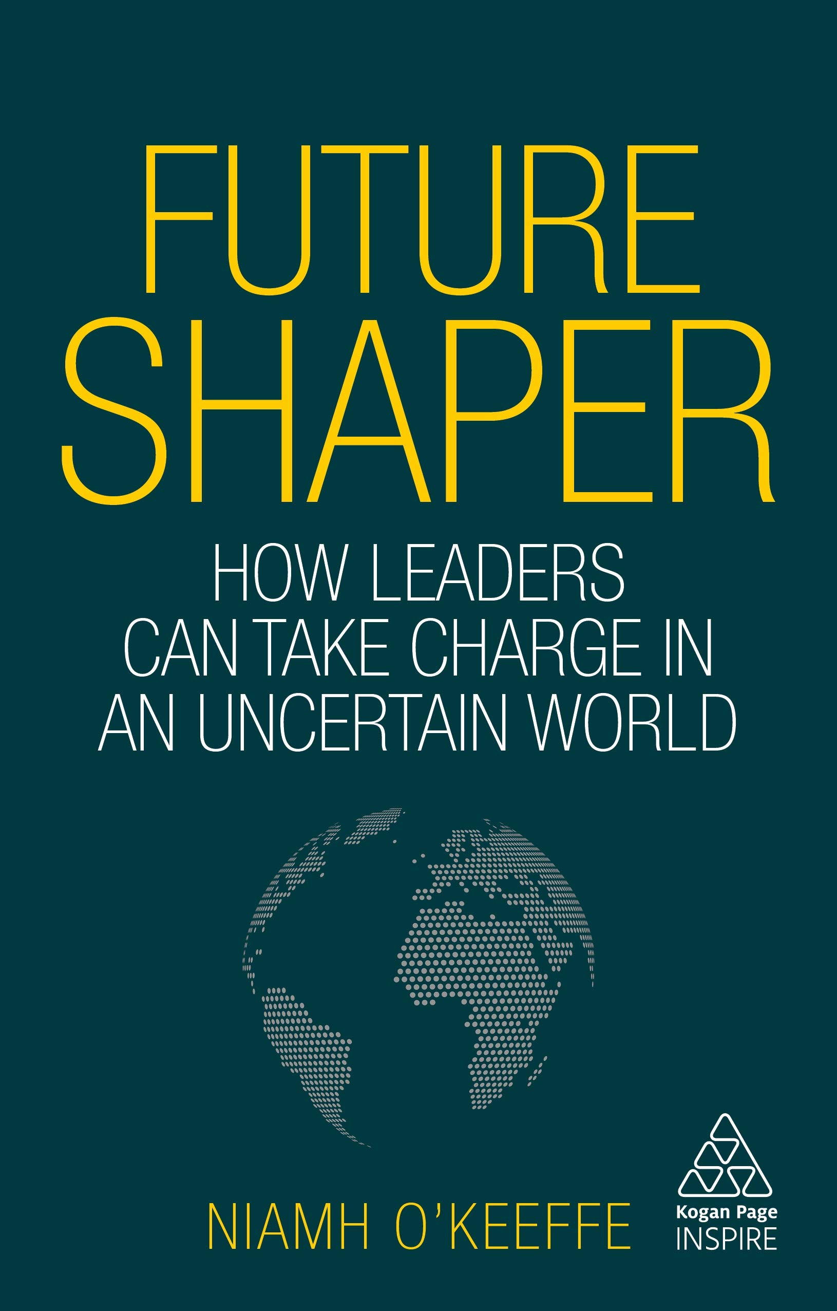 Future Shaper: How Leaders Can Take Charge in an Uncertain World